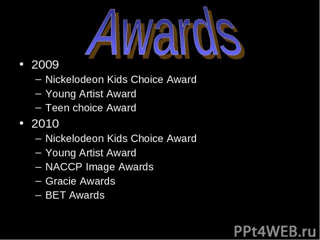 2009 Nickelodeon Kids Choice Award Young Artist Award Teen choice Award 2010 Nickelodeon Kids Choice Award Young Artist Award NACCP Image Awards Gracie Awards BET Awards