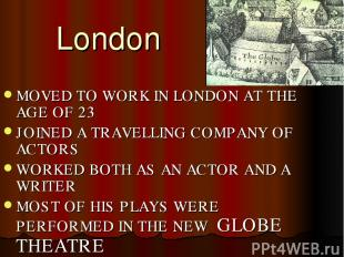 London MOVED TO WORK IN LONDON AT THE AGE OF 23 JOINED A TRAVELLING COMPANY OF A