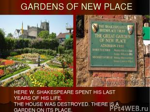 GARDENS OF NEW PLACE HERE W. SHAKESPEARE SPENT HIS LAST YEARS OF HIS LIFE. THE H