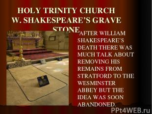 HOLY TRINITY CHURCH W. SHAKESPEARE'S GRAVE STONE AFTER WILLIAM SHAKESPEARE'S DEA