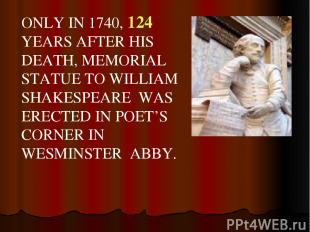 ONLY IN 1740, 124 YEARS AFTER HIS DEATH, MEMORIAL STATUE TO WILLIAM SHAKESPEARE