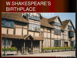 W.SHAKESPEARE'S BIRTHPLACE HENLY STREET