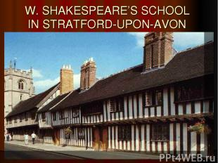 W. SHAKESPEARE'S SCHOOL IN STRATFORD-UPON-AVON
