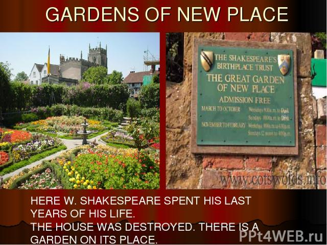 GARDENS OF NEW PLACE HERE W. SHAKESPEARE SPENT HIS LAST YEARS OF HIS LIFE. THE HOUSE WAS DESTROYED. THERE IS A GARDEN ON ITS PLACE.