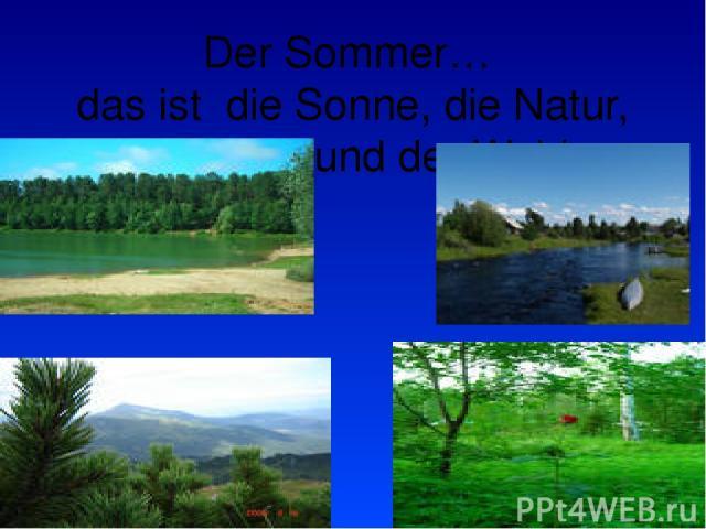 Der Sommer… das ist die Sonne, die Natur, der Fluss und der Wald.