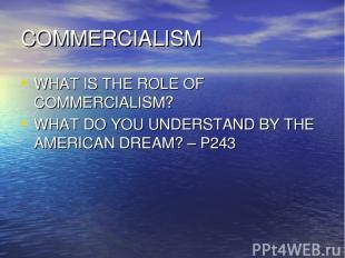 COMMERCIALISM WHAT IS THE ROLE OF COMMERCIALISM? WHAT DO YOU UNDERSTAND BY THE A
