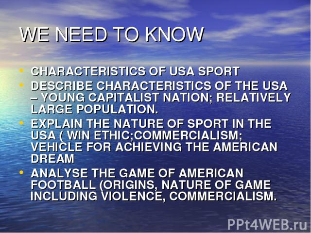 WE NEED TO KNOW CHARACTERISTICS OF USA SPORT DESCRIBE CHARACTERISTICS OF THE USA – YOUNG CAPITALIST NATION; RELATIVELY LARGE POPULATION. EXPLAIN THE NATURE OF SPORT IN THE USA ( WIN ETHIC;COMMERCIALISM; VEHICLE FOR ACHIEVING THE AMERICAN DREAM ANALY…