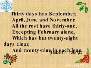 Thirty days has September, April, June and November. All the rest have thirty-on