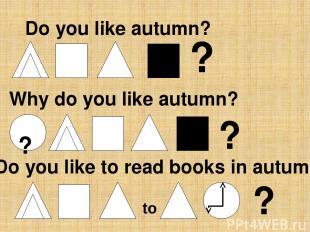 Do you like autumn? ? Why do you like autumn? ? to ? ? Do you like to read books