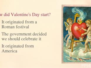 10. How did Valentine's Day start? It originated from a Roman festival The gover
