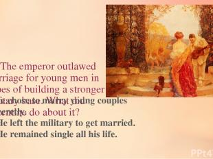 11. The emperor outlawed marriage for young men in hopes of building a stronger