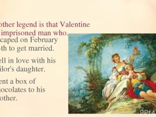 13. Another legend is that Valentine was an imprisoned man who... escaped on Feb