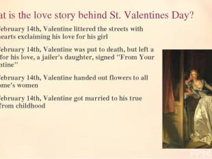 2. What is the love story behind St. Valentines Day? On February 14th, Valentine