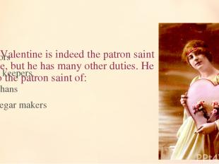 5. St. Valentine is indeed the patron saint of love, but he has many other dutie
