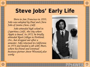Steve Jobs' Early Life Born in San Francisco in 1955, Jobs was adopted by Paul a