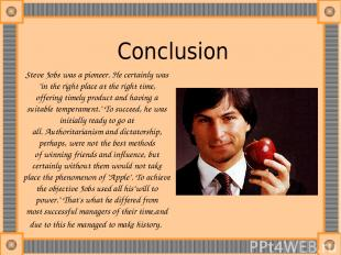 "Сonclusion Steve Jobs was a pioneer. He certainly was ""in the right place at the"