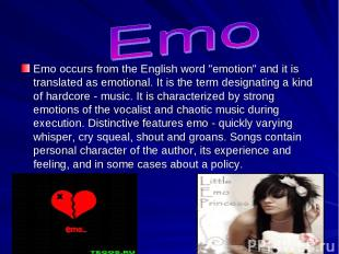 """Emo occurs from the English word """"emotion"""" and it is translated as emotional. It"""