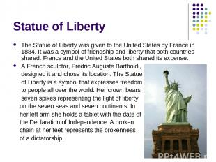 Statue of Liberty The Statue of Liberty was given to the United States by France