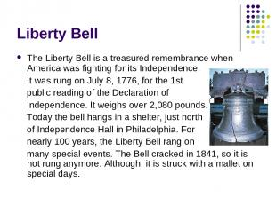 Liberty Bell The Liberty Bell is a treasured remembrance when America was fighti