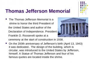 Thomas Jefferson Memorial The Thomas Jefferson Memorial is a shrine to honor the