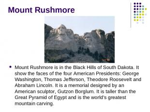 Mount Rushmore Mount Rushmore is in the Black Hills of South Dakota. It show the