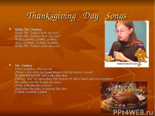 Thanksgiving   Day   Songs  Hello, Mr. Turkey Hello, Mr. Turkey how are you? Hel