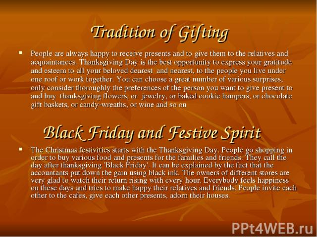Tradition of Gifting People are always happy to receive presents and to give them to the relatives and acquaintances. Thanksgiving Day is the best opportunity to express your gratitude and esteem to all your beloved dearest  and nearest, to the peop…