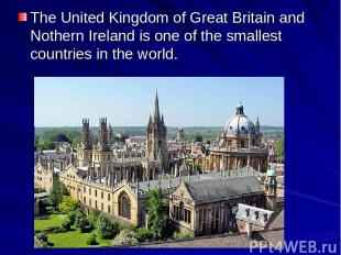 The United Kingdom of Great Britain and Nothern Ireland is one of the smallest c