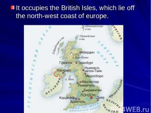 It occupies the British Isles, which lie off the north-west coast of europe.