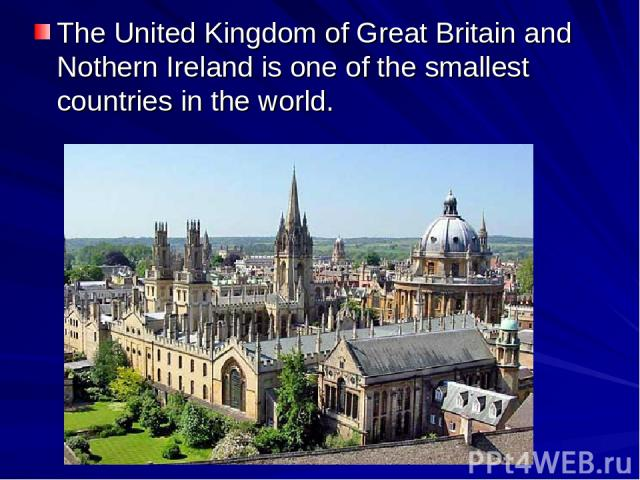 The United Kingdom of Great Britain and Nothern Ireland is one of the smallest countries in the world.
