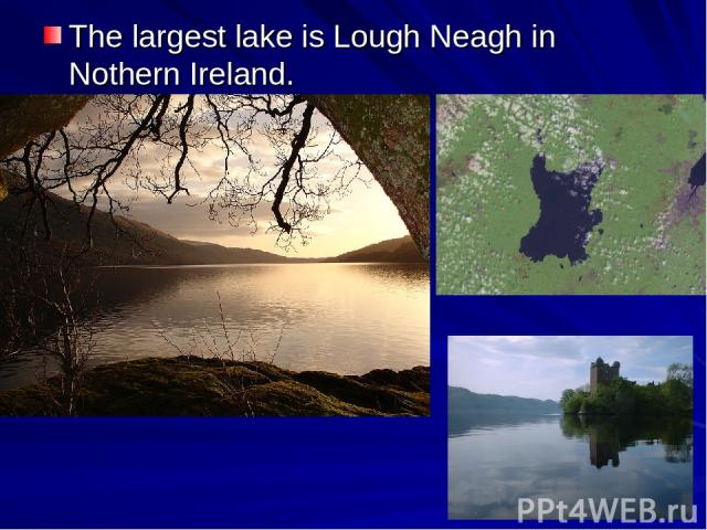 The largest lake is Lough Neagh in Nothern Ireland.