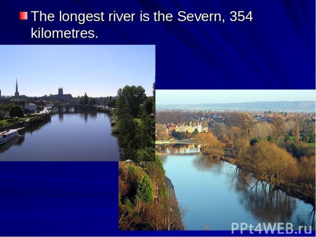 The longest river is the Severn, 354 kilometres.