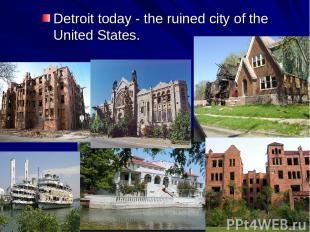 Detroit today - the ruined city of the United States.