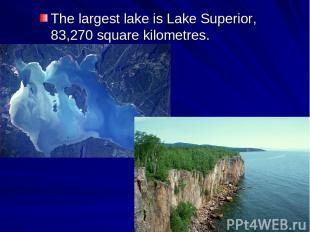 The largest lake is Lake Superior, 83,270 square kilometres.