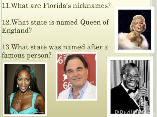 11.What are Florida's nicknames? 12.What state is named Queen of England? 13.Wha