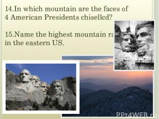14.In which mountain are the faces of 4 American Presidents chisellcd? 15.Name t