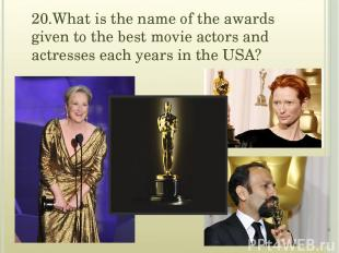 20.What is the name of the awards given to the best movie actors and actresses e