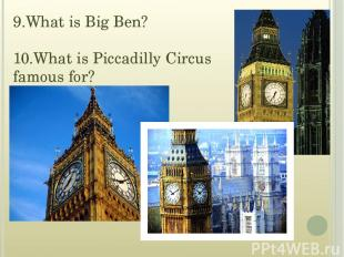 9.What is Big Ben? 10.What is Piccadilly Circus famous for?