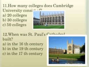11.How many colleges does Cambridge University consist of? a) 20 colleges b) 30