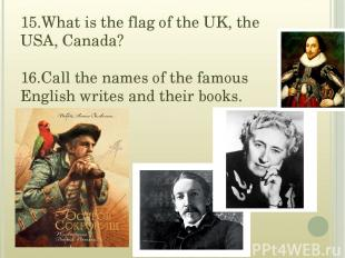 15.What is the flag of the UK, the USA, Canada? 16.Call the names of the famous