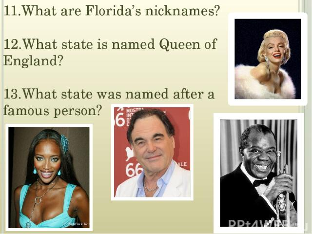 11.What are Florida's nicknames? 12.What state is named Queen of England? 13.What state was named after a famous person?
