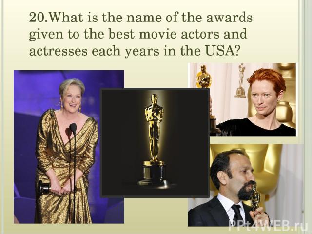20.What is the name of the awards given to the best movie actors and actresses each years in the USA?