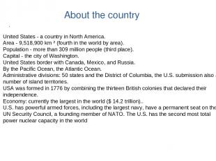 About the country . United States - a country in North America. Area - 9,518,900