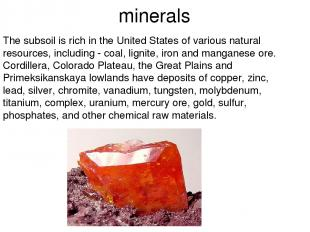minerals The subsoil is rich in the United States of various natural resources,