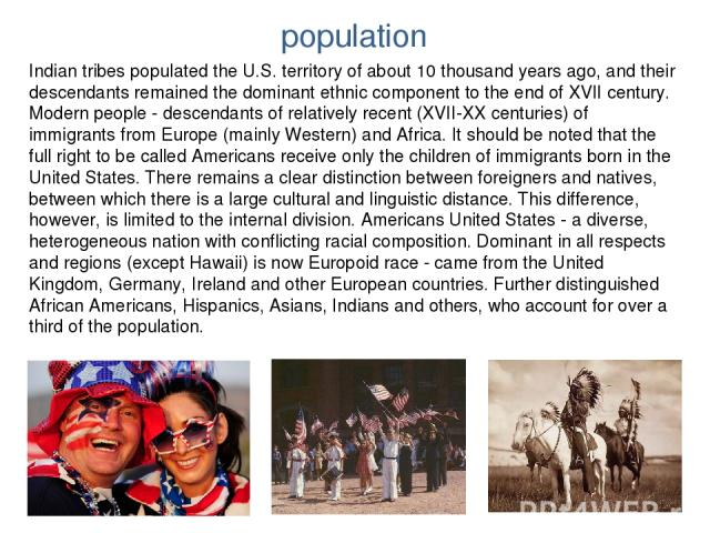 population Indian tribes populated the U.S. territory of about 10 thousand years ago, and their descendants remained the dominant ethnic component to the end of XVII century. Modern people - descendants of relatively recent (XVII-XX centuries) of im…