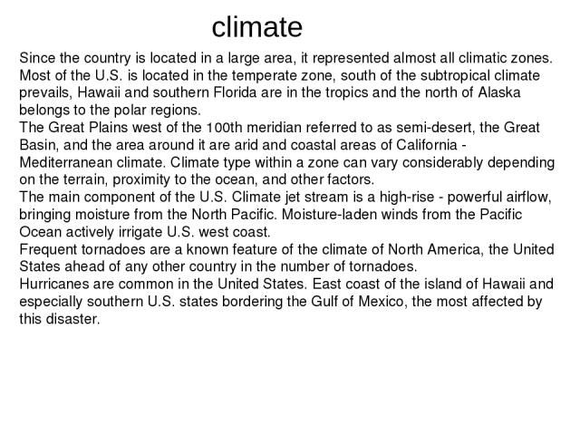 Since the country is located in a large area, it represented almost all climatic zones. Most of the U.S. is located in the temperate zone, south of the subtropical climate prevails, Hawaii and southern Florida are in the tropics and the north of Ala…