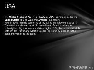 The United States of America (U.S.A. or USA), commonly called the United States