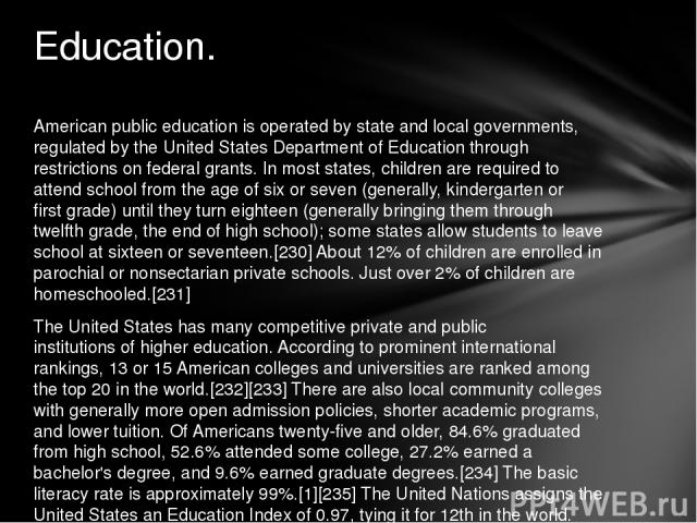 American public education is operated by state and local governments, regulated by the United States Department of Education through restrictions on federal grants. In most states, children are required to attend school from the age of six or seven …