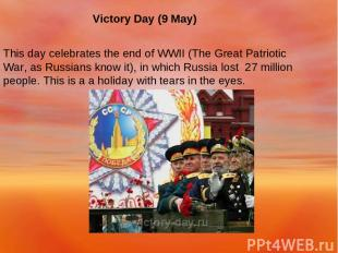 Victory Day (9 May) This day celebrates the end of WWII (The Great Patriotic War