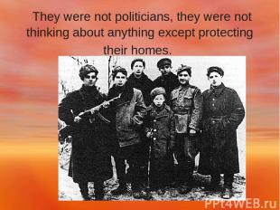 They were not politicians, they were not thinking about anything except protecti
